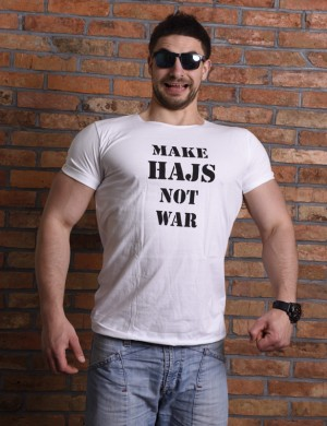 Make hajs not war